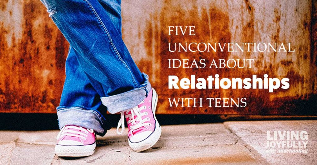 Five unconventional ideas about relationships with teens