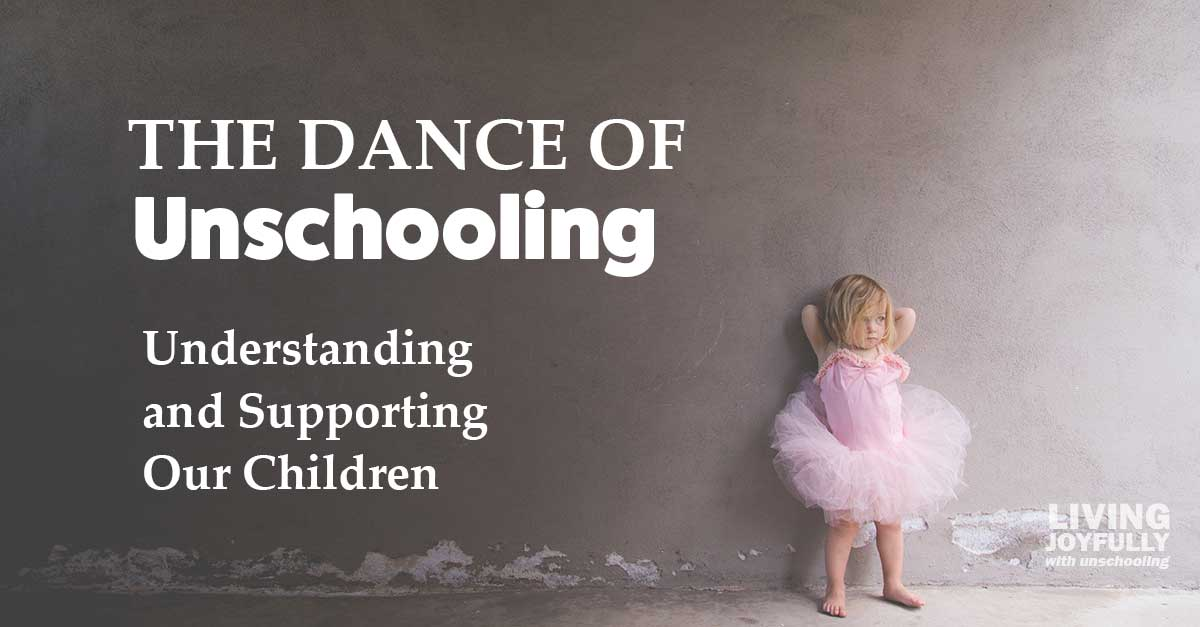 The Dance of Unschooling: Understanding and Supporting Our Children