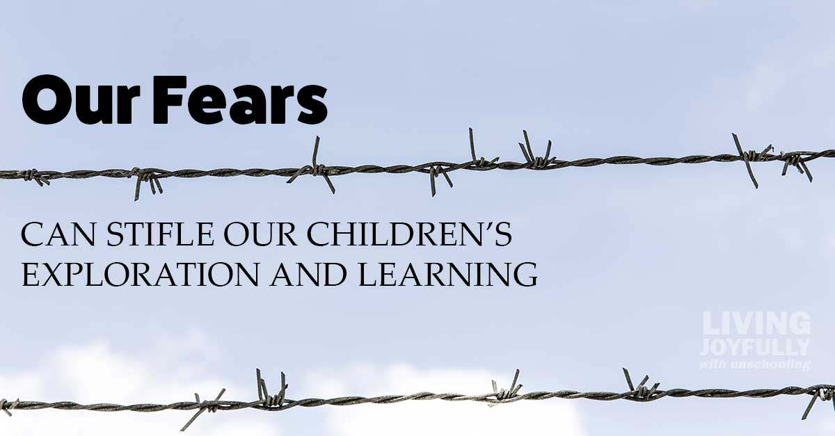 Our fears can stifle our children's exploration and learning.