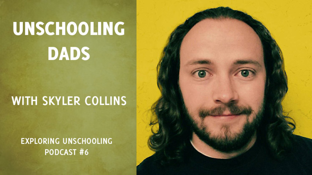 Skyler Collins chats with Pam about his book Unschooling Dads.