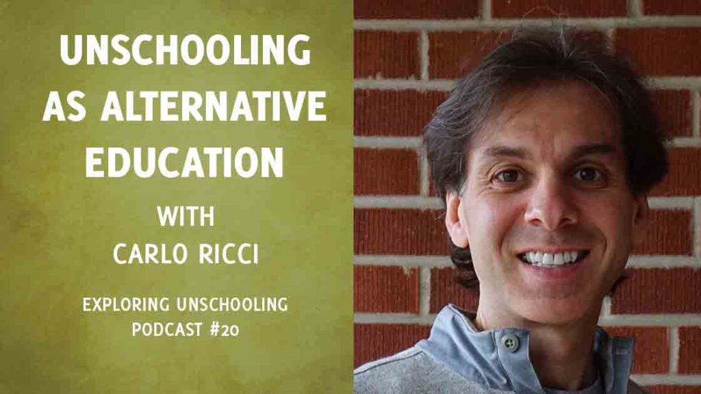 Unschooling as Alternative Education with Carlo Ricci