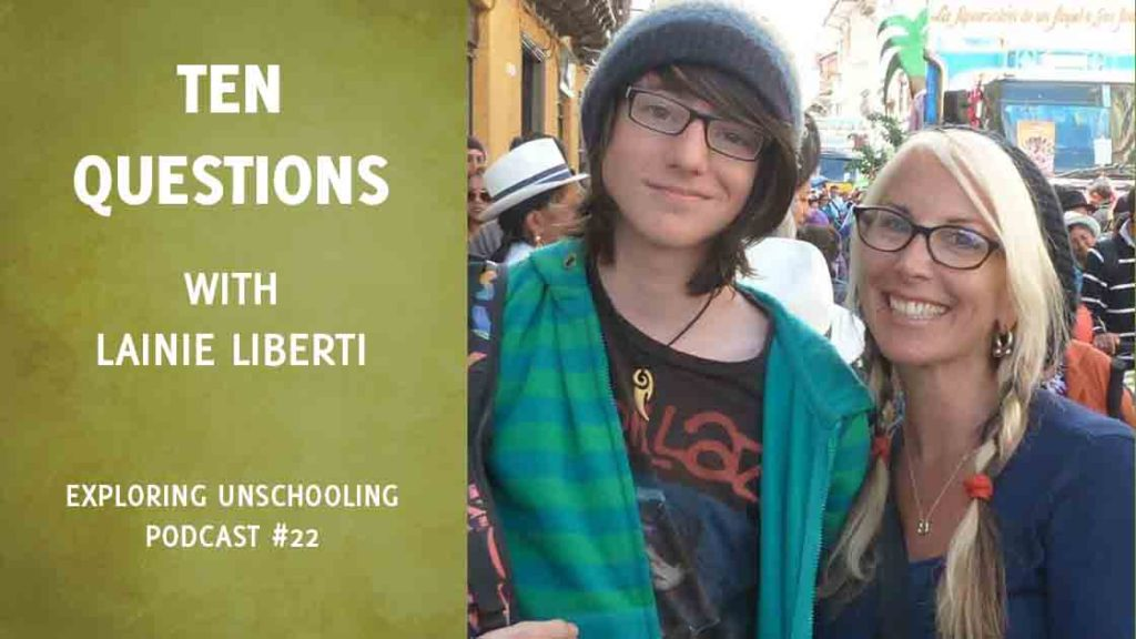 Lainie Liberti answers ten questions about her and her son Miro's unschooling experience