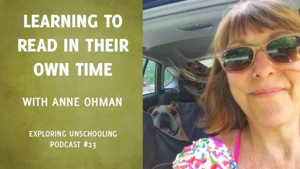Anne Ohman talks about how unschooling children learn to read.