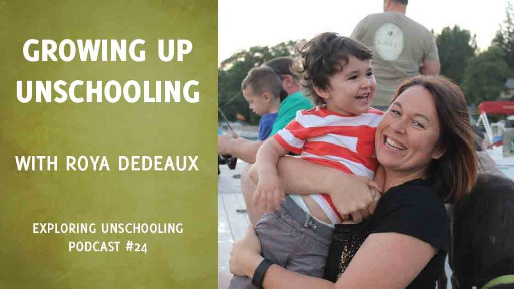 Roya Dedeaux speaks about growing up unschooling in episode 24 of the Exploring Unschooling podcast.