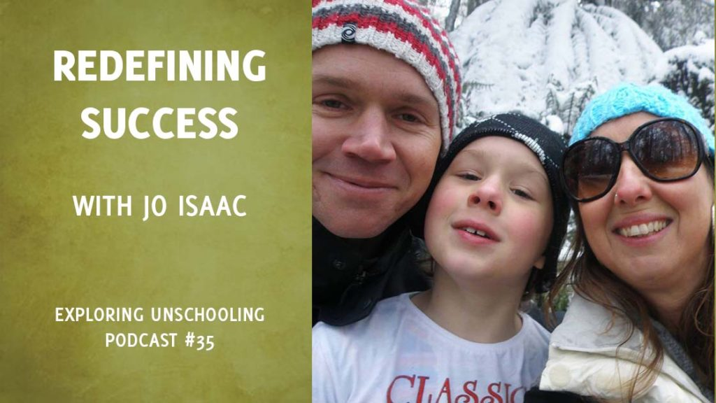 Pam chats with Jo Isaac about the ways we come to redefine success as we embrace unschooling.