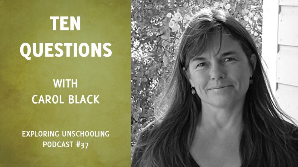 Pam asks Carol Black ten questions about her unschooling experience.
