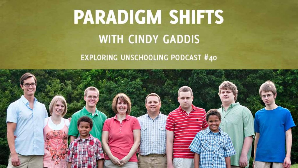 Cindy Gaddis joins Pam to talks about paradigm shifts and unschooling in large families