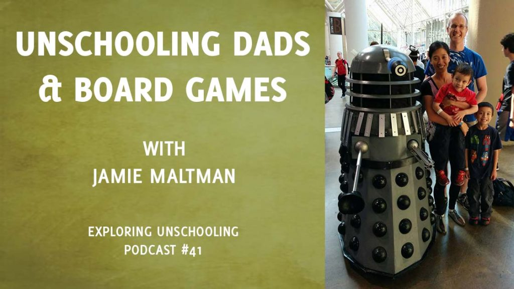Jamie Maltman chats with Pam about his experience as an unschooling dad and his passion for board games.