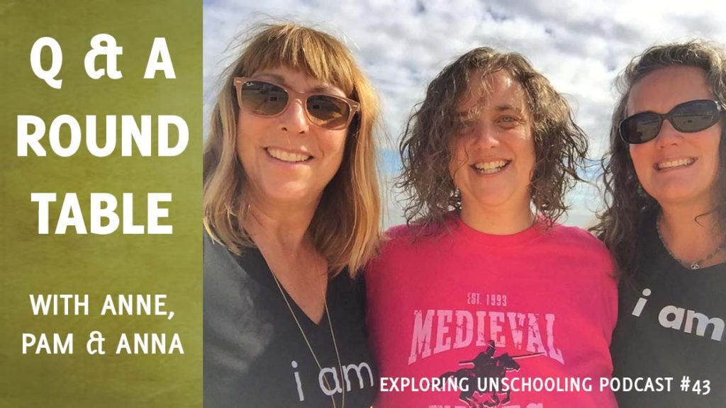 Anne Ohman and Anna Brown join Pam to answer listener questions about unschooling.