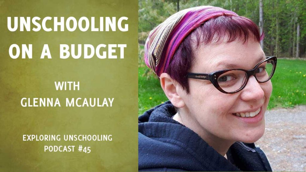 Glenna McAulay chats with Pam about unschooling on a budget.