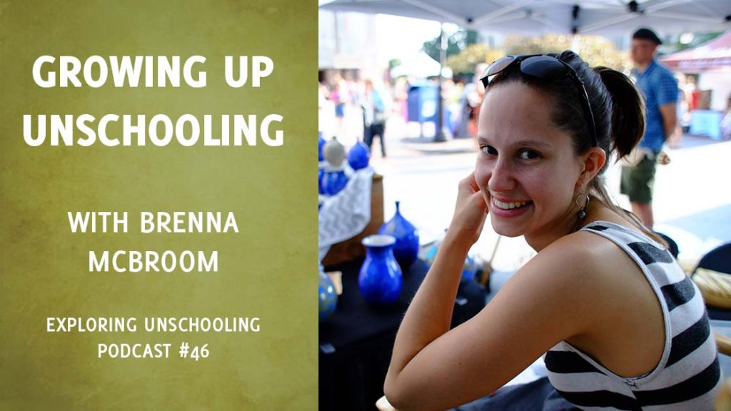 Brenna McBroom talks with Pam about growing up unschooling and what she's doing now.