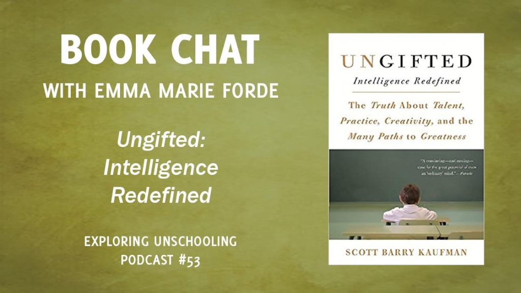Emma Marie Forde joins Pam to talk about the book Ungifted: Intelligence Redefined by Scott Barry Kaufman.