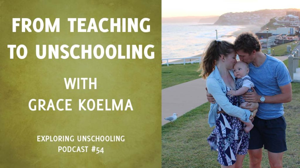 Grace Koelma joins Pam to talk abouther journey from teaching to unschooling.