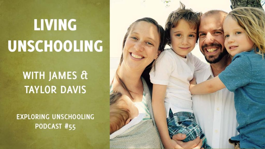 James and Taylor Davis join Pam to talk about their unschooling lives.