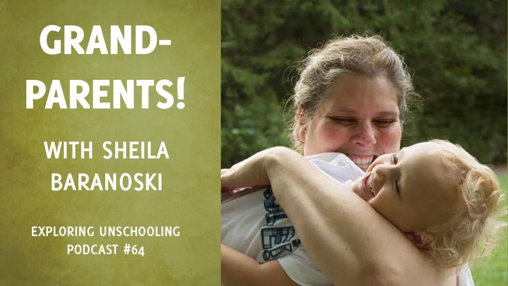 Sheila Baranoski joins Pam to chat with grandparents about their unschooling grandkids.