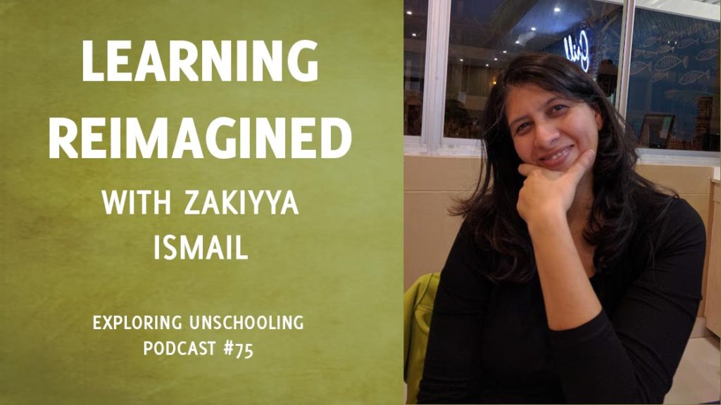 Zakiyya Ismail joins Pam to talk about unschooling and learning.