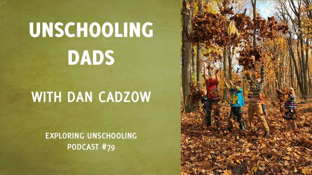 Dan Cadzow joins Pam to chat about life as a stay-at-home unschooling dad of four kids.