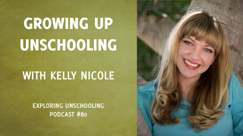 Kelly Nicole joins Pam to chat about growing up unschooling.