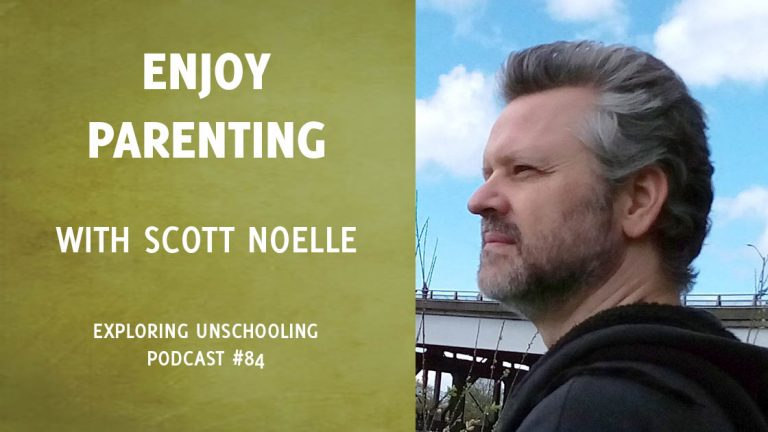 Scott Noelle joins Pam to chat about unschooling and PATH parenting.
