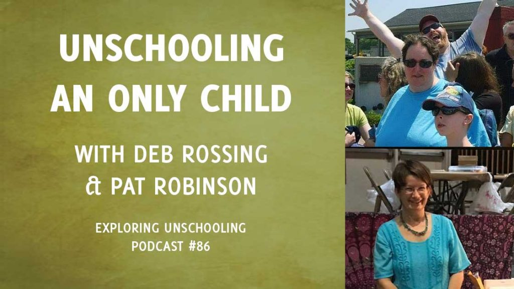 Deb Rossing and Pat Robinson join Pam to chat about their experiences unschooling an only child.