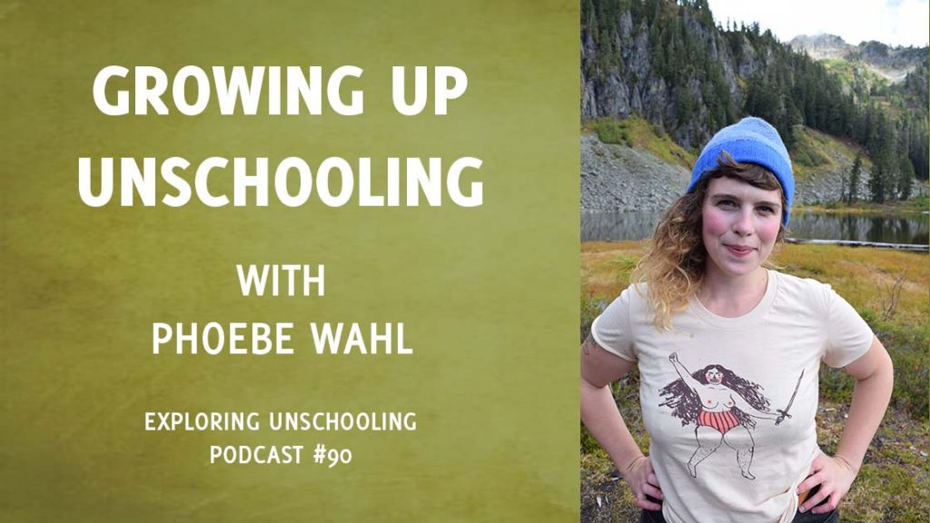 Phoebe Wahl joins Pam to chat about growing up unschooling.