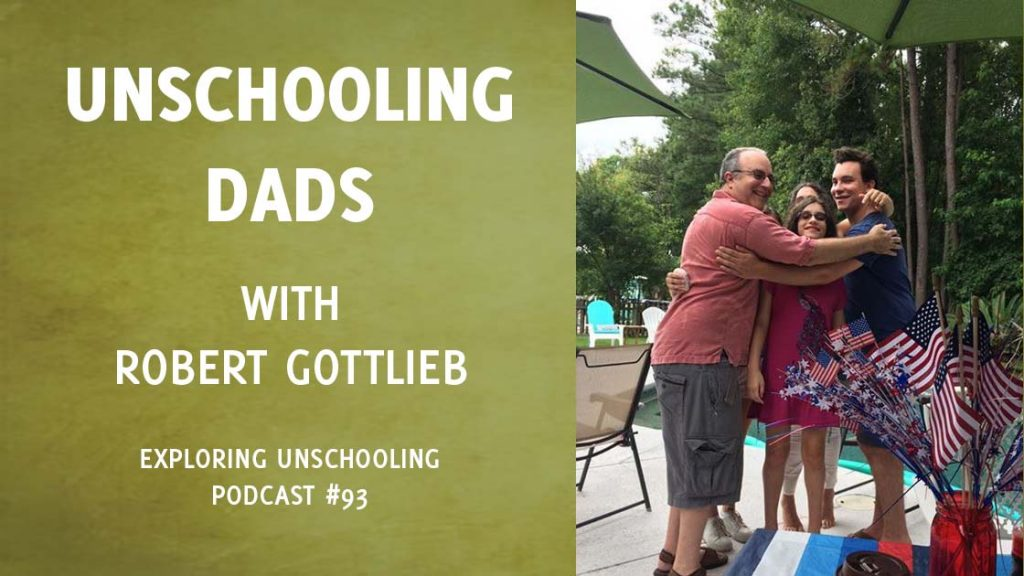 Robert Gottlieb joins Pam to chat about his experience as an unschooling dad.