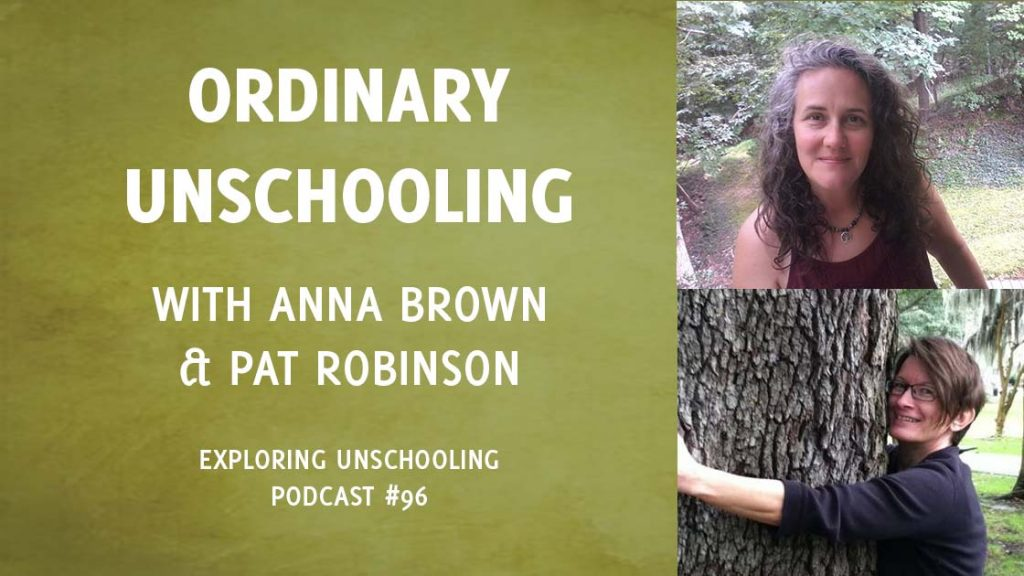Anna Brown and Pat Robinson join Pam to chat about ordinary unschooling.