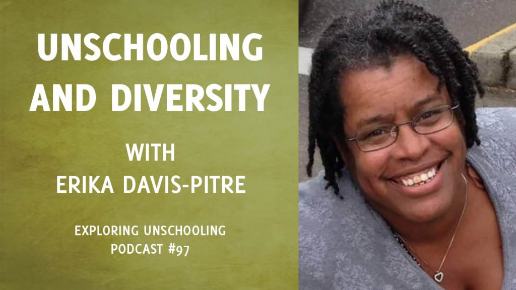 Erika Davis-Pitre joins Pam to talk about unschooling and diversity.