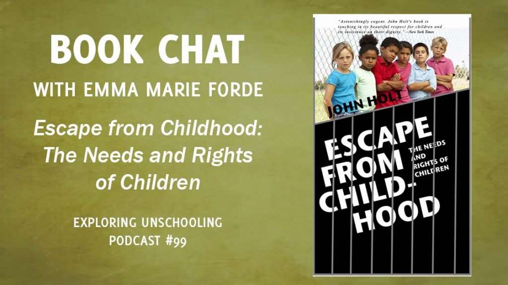 Emma Marie Forde joins Pam to chat about John Holt's book, Escape from Childhood: The Needs and Rights of Children