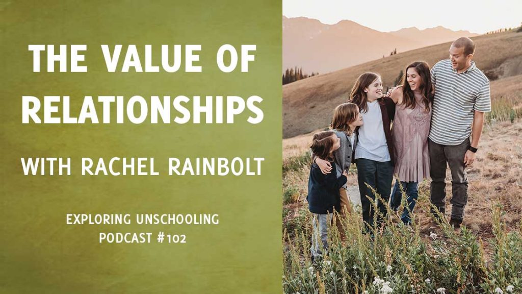 Rachel Rainbolt joins Pam to chat about unschooling and the value of relationships.