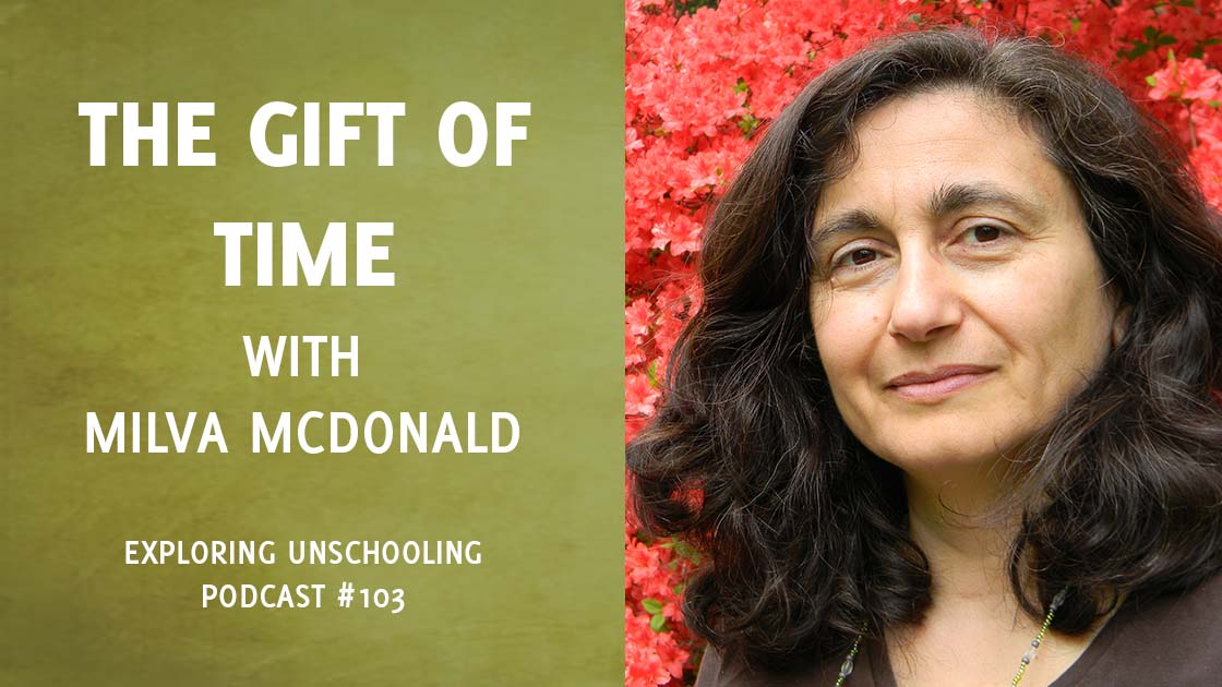 Milva McDonald joins Pam to chat about unschooling and the gift of time.
