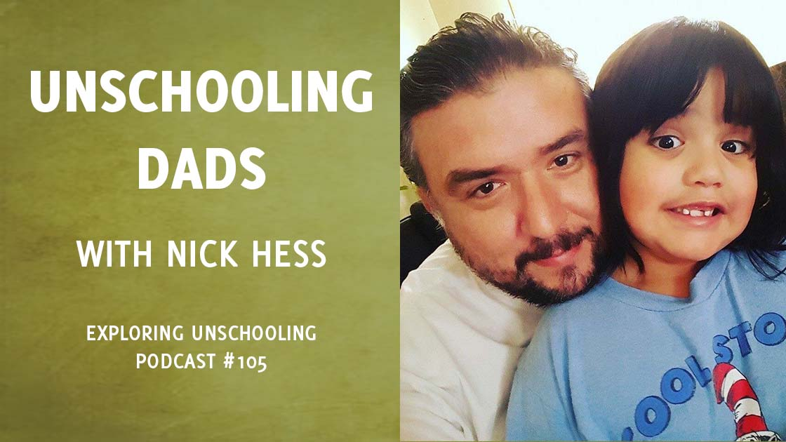 Nick Hess joins Pam to chat about being an unschooling dad.