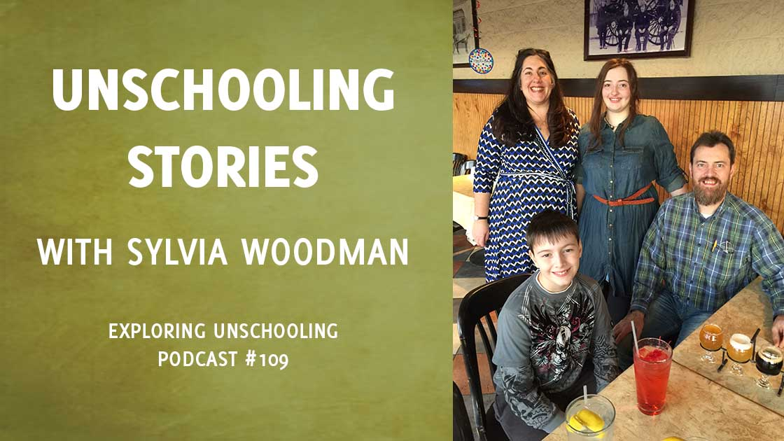 Sylvia Woodman joins Pam to share stories about their unschooling lives.