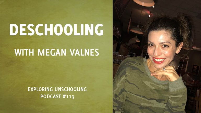 Megan Valnes joins Pam to talk about her deschooling experience.