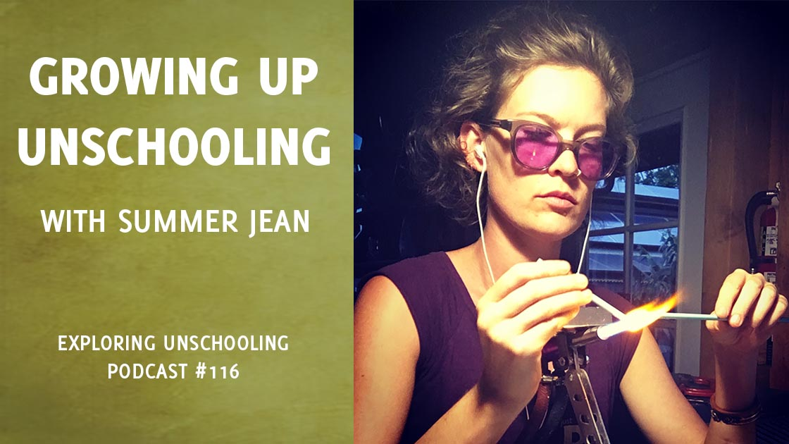Summer Jean joins Pam to chat about her experience growing up unschooling.
