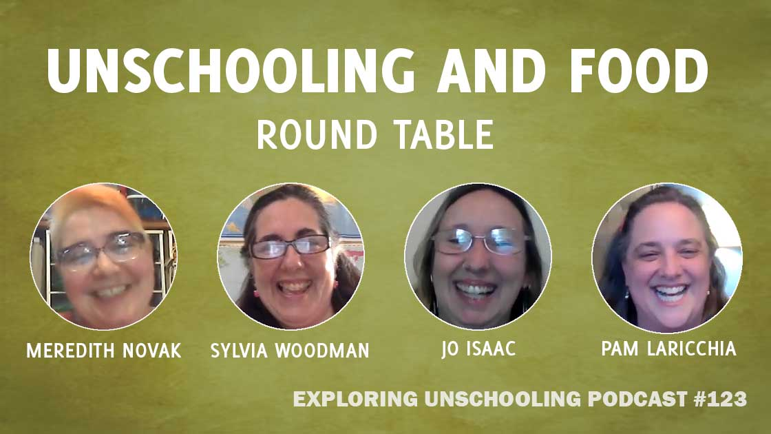 Unschooling and Food Round Table episode