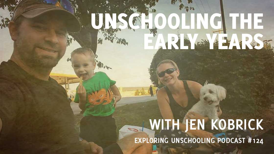 Unschooling the Early Years with Jen Kobrick