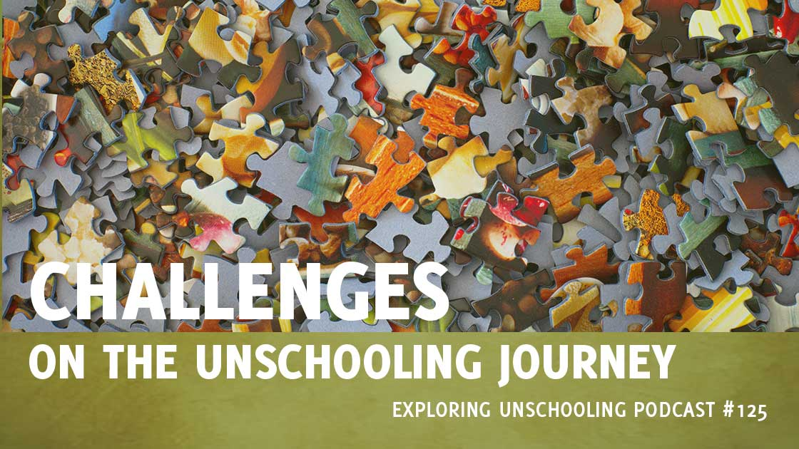 Challenges on the Unschooling Journey