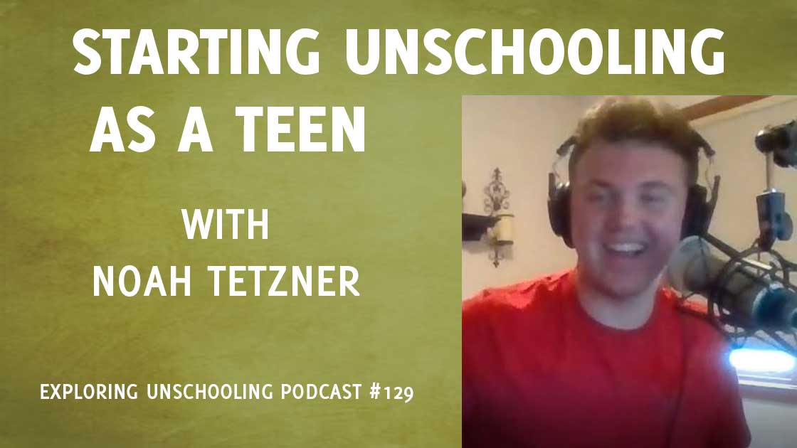 Starting Unschooling as a Teen with Noah Tetzner