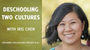 Iris Chen chats with Pam about deschooling around two cultures.