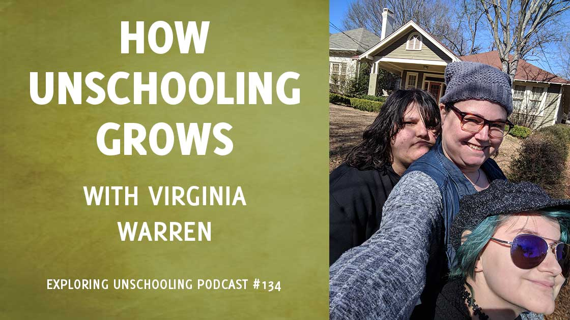 Virginia Warren joins Pam to chat about her family's unschooling experience.