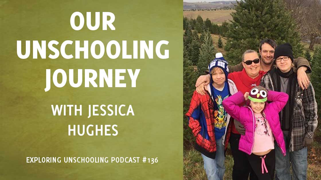Jessica Hughes joins Pam to chat about her family's unschooling journey.