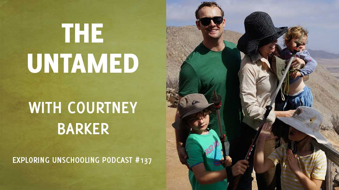 Courtney Barker joins Pam to talk about her family's unschooling experience.
