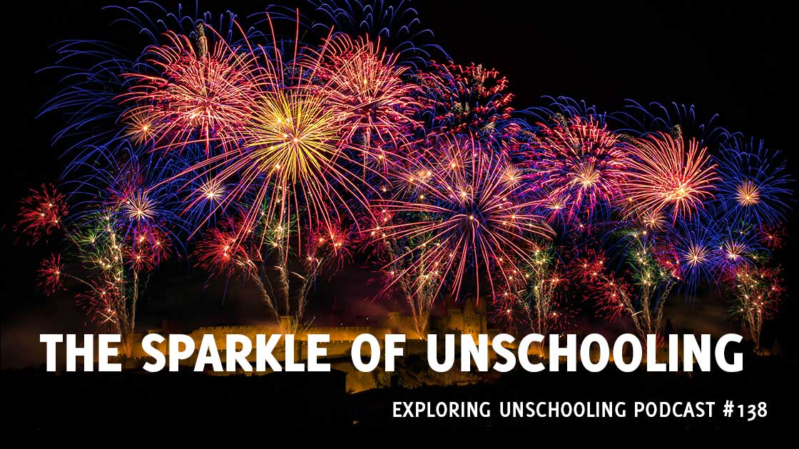 The Sparkle of Unschooling: a compilation episode