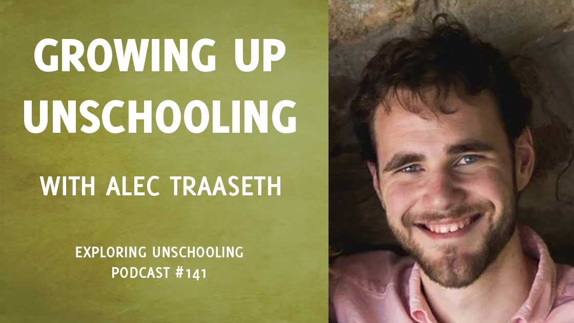 Growing Up Unschooling with Alec Traaseth