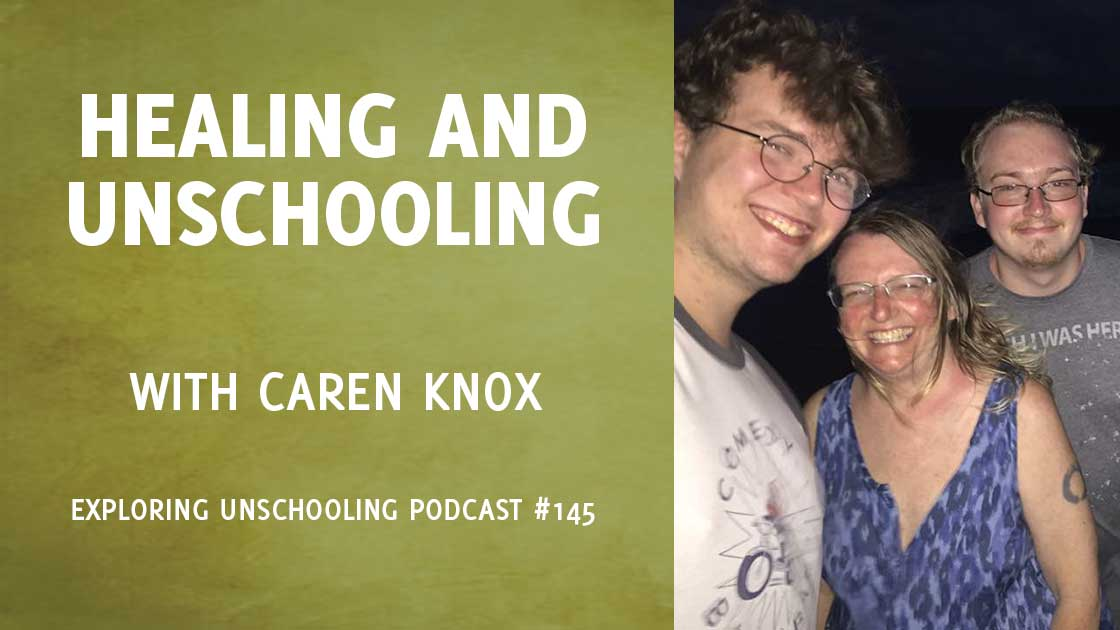 Caren Knox talks with Pam about her experience with healing and unschooling.
