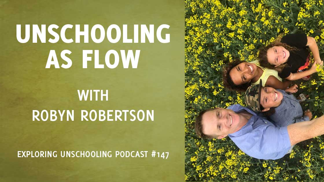 Robyn Robertson joins Pam to chat about how unschooling flows in their lives.