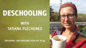 Tatiana Plechenko chats with Pam about deschooling.