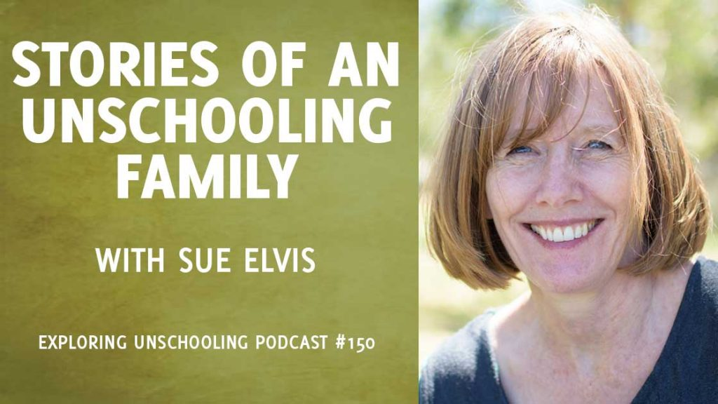 Stories of an Unschooling Family with Sue Elvis