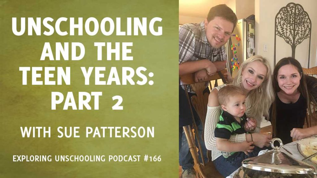 EU166: Unschooling and the Teen Years with Sue Patterson: Part 2